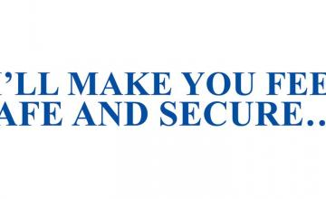 """I'LL MAKE YOU FEEL SAFE AND SECURE…"""