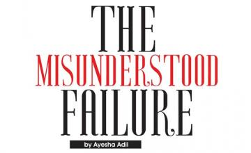 """""""THE MISUNDERSTOOD FAILURE"""""""