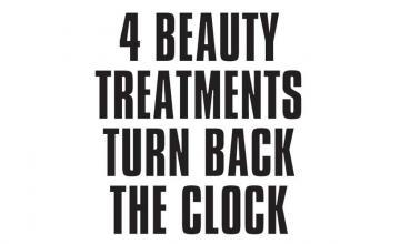 4 BEAUTY TREATMENTS TURN BACK THE CLOCK