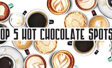 Top 5 hot chocolate spots!