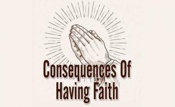 Consequences of having Faith